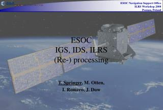 ESOC  IGS, IDS, ILRS (Re-) processing