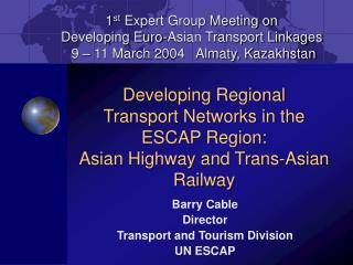 Barry Cable  Director  Transport and Tourism Division UN ESCAP