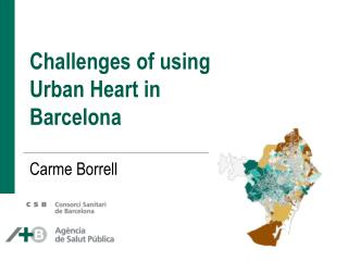 Challenges of using Urban Heart in Barcelona  Carme Borrell