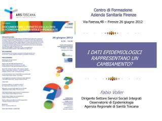 Fabio Voller Dirigente Settore Servizi Sociali Integrati  Osservatorio di Epidemiologia