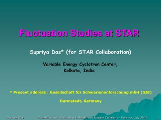Fluctuation Studies at STAR  Supriya Das* (for STAR Collaboration)