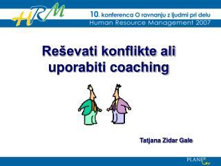 Reševati konflikte ali  uporabiti coaching