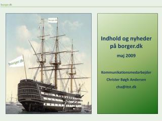 Indhold og nyheder på borger.dk maj 2009 Kommunikationsmedarbejder Christer Bøgh Andersen
