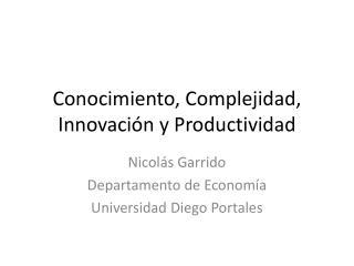 Conocimiento ,  Complejidad , Innovación  y  Productividad