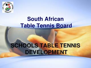 South African  Table Tennis Board SCHOOLS TABLE TENNIS  DEVELOPMENT