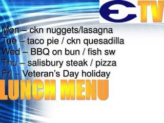 Mon – ckn nuggets/lasagna Tue – taco pie / ckn quesadilla Wed – BBQ on bun / fish sw