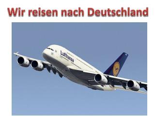 Wir reisen nach  Deutschland