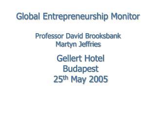 Global Entrepreneurship Monitor Professor David Brooksbank Martyn Jeffries