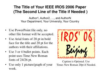 The Title of Your IEEE IROS 2006 Paper  (The Second Line of the Title if Needed )