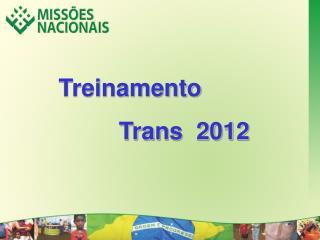Treinamento          Trans  2012