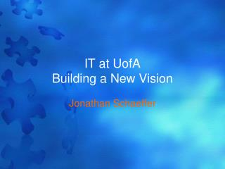 IT at UofA Building a New Vision