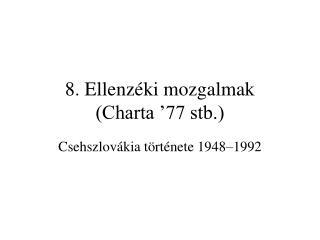 8. Ellenzéki mozgalmak  (Charta '77 stb.)