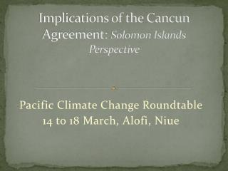 Implications of the Cancun Agreement:  Solomon Islands Perspective