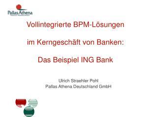 Vollintegrierte BPM-Lösungen im Kerngeschäft von Banken: Das Beispiel ING Bank