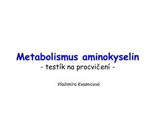 Metabolismus aminokyselin - test k na procvicen  -