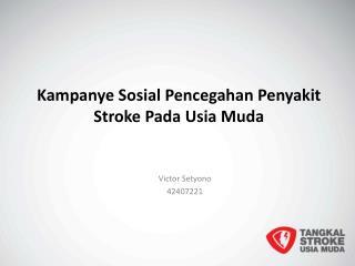 Kampanye Sosial Pencegahan Penyakit  Stroke  Pada Usia Muda