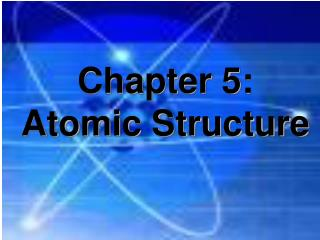 Chapter 5: Atomic Structure