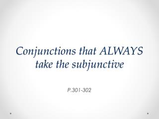 Conjunctions  that ALWAYS take the subjunctive
