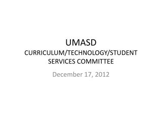 UMASD CURRICULUM/TECHNOLOGY/STUDENT SERVICES COMMITTEE