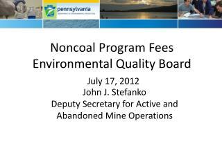 Noncoal Program Fees  Environmental Quality Board July 17, 2012