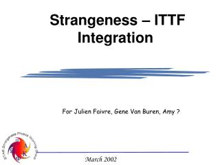 Strangeness – ITTF Integration