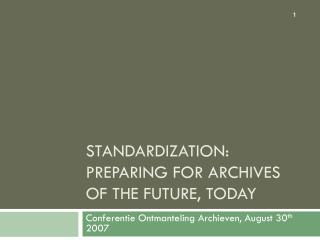 Standardization: Preparing for Archives of the Future, Today
