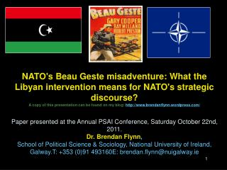 NATOs Beau Geste misadventure: What the Libyan intervention means for NATOs strategic discourse A copy of this presentat