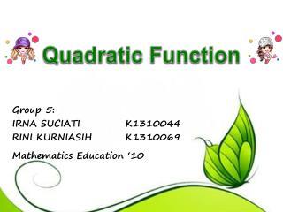 Group 5: IRNA SUCIATIK1310044 RINI KURNIASIHK1310069 Mathematics Education '10