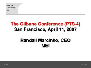 The Gilbane Conference (PTS-4) San Francisco, April 11, 2007 Randall Marcinko, CEO MEI