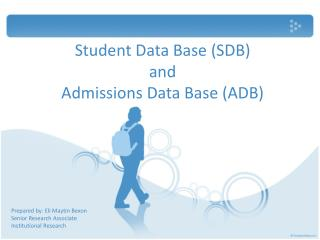Student Data Base (SDB) and Admissions Data Base (ADB)