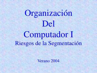 Organización Del  Computador I Riesgos de la Segmentación