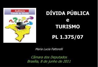 Maria Lucia Fattorelli Câmara dos Deputados Brasília, 8 de junho de 2011