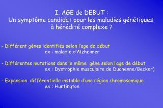 I. AGE de DEBUT : Un symptôme candidat pour les maladies génétiques  à hérédité complexe ?