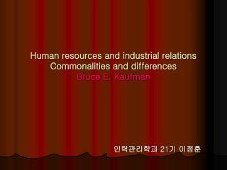 Human resources and industrial relations  Commonalities and differences Bruce E. Kaufman