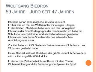 Wolfgang Biedron  59 Jahre - Judo seit 47 Jahren