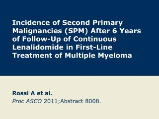 Rossi A et al. Proc ASCO  2011;Abstract 8008.
