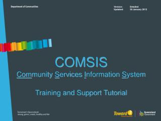 COMSIS Com munity  S ervices  I nformation  S ystem  Training and Support Tutorial