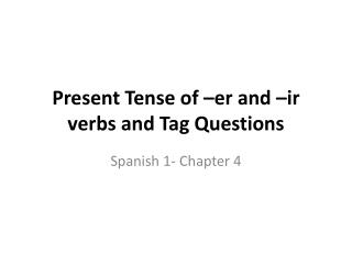 Present  Tense of � er  and �ir  verbs  and  Tag Questions