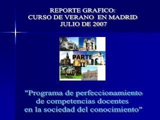 REPORTE GRAFICO:  CURSO DE VERANO  EN MADRID  JULIO DE 2007