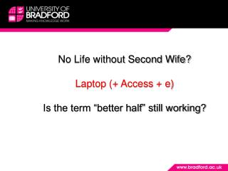 "No Life without  Second  Wife ? Laptop  (+ Access + e) Is the term ""better half"" still working?"