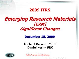 2009 ITRS Emerging Research Materials [ERM] Significant Changes December 15, 2009