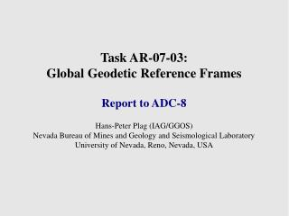Task AR-07-03:  Global Geodetic Reference Frames Report to ADC-8 Hans-Peter Plag (IAG/GGOS)‏