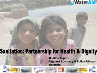 Mustafa Talpur Regional Advocacy & Policy Advisor WaterAid