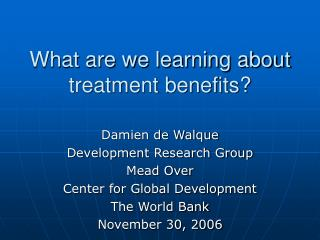What are we learning about treatment benefits?