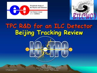 TPC R&D for an ILC Detector Beijing Tracking Review