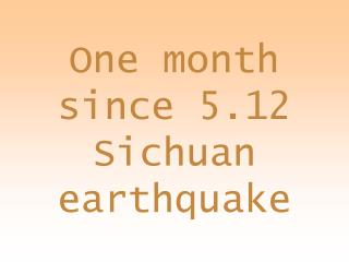 One month since 5.12 Sichuan earthquake