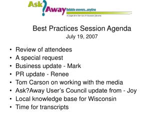 Best Practices Session Agenda July 19, 2007 Review of attendees A special request