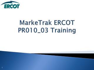 MarkeTrak  ERCOT PR010_03 Training