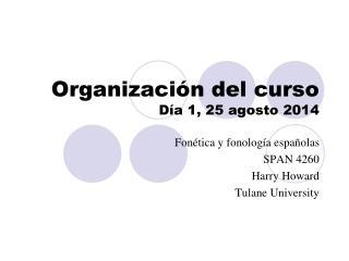 Organización del curso Día 1,  25 agosto 2014