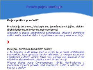 Co je v politice prvořadé? Prvořadý je boj o moc, ideologie jsou jen nástrojem k jejímu získání